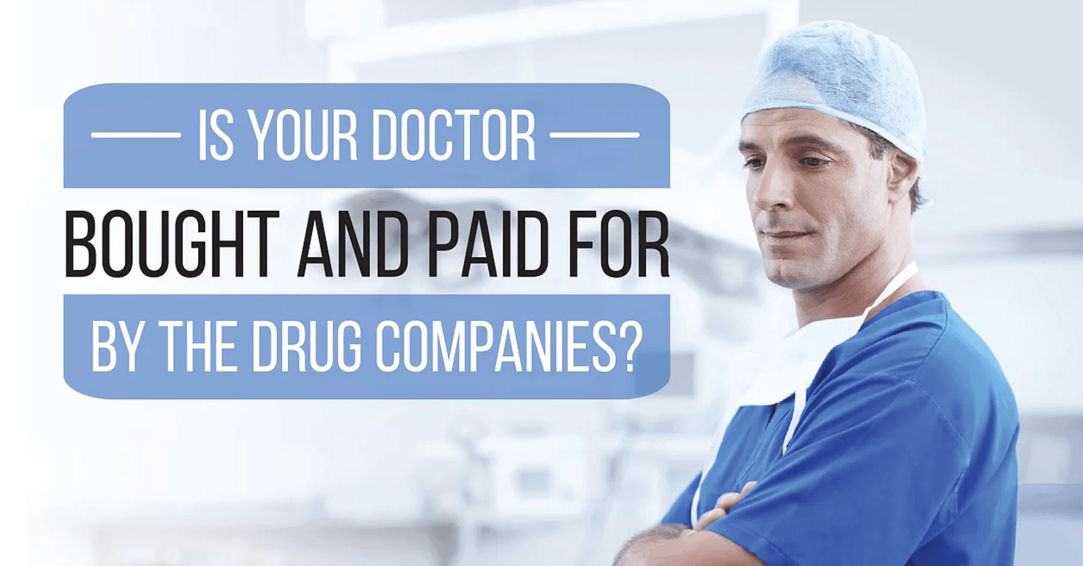Is Your Doctor Bought And Paid For By the Drug Companies?