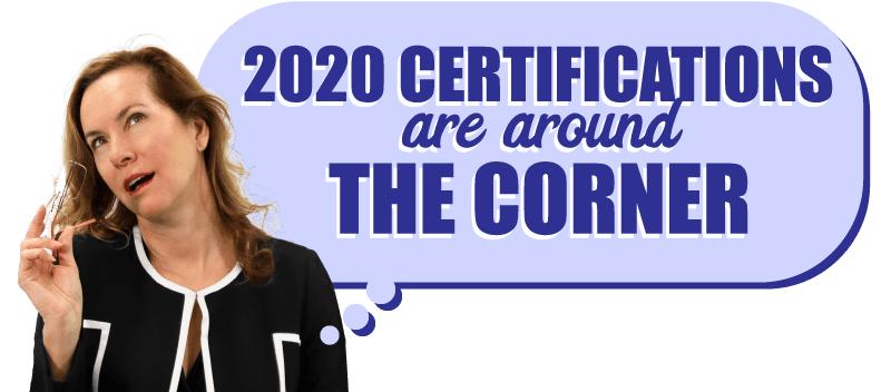 2020 Certifications are are around the corner