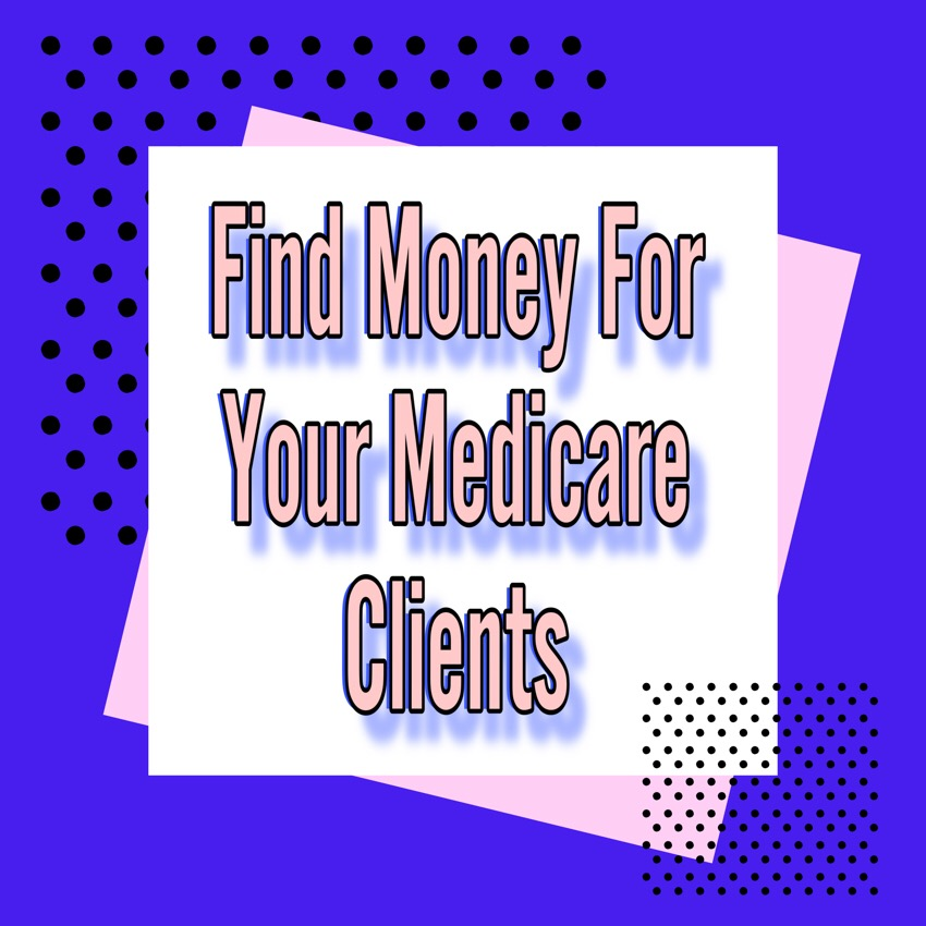 find money for your medicare clients