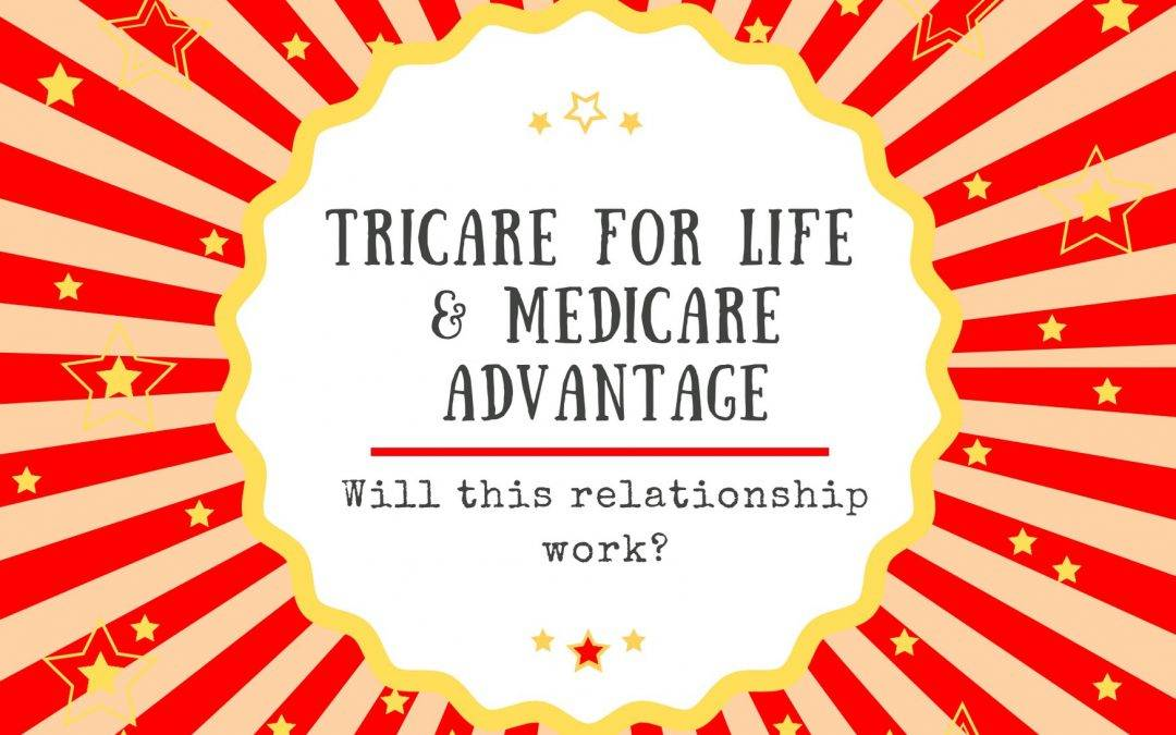 TriCare For Life and Medicare Advantage – Will This Relationship Work?