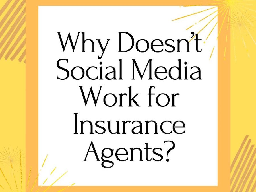 Why Doesn't Social Media Work For Insurance Agents?